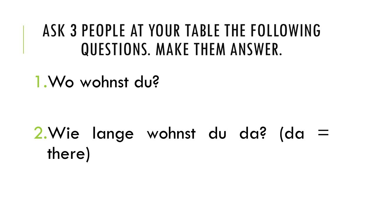 ask 3 people at your table the following questions. make them answer.