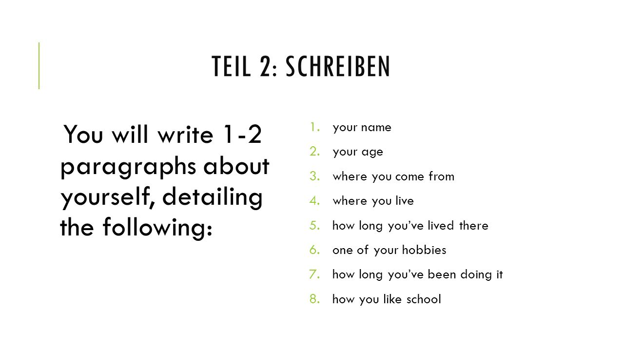 teil 2: schreiben You will write 1-2 paragraphs about yourself, detailing the following: your name.