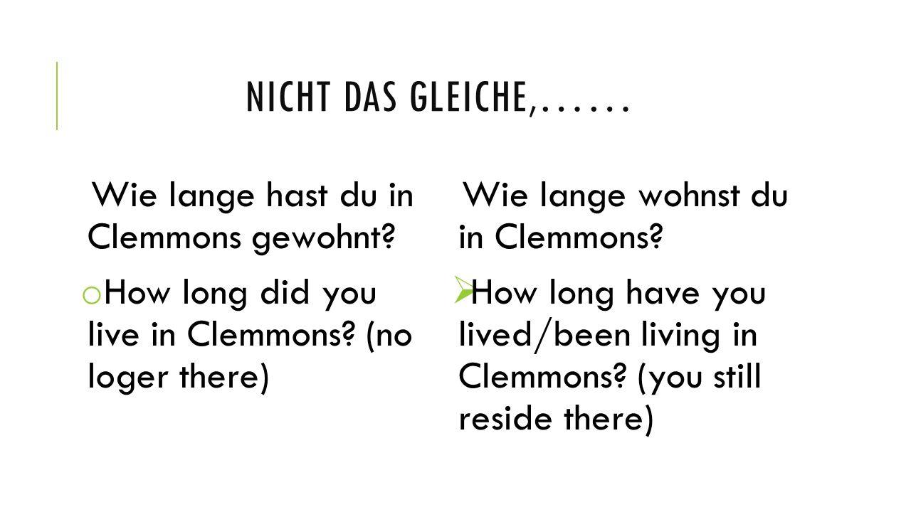 Nicht das gleiche,…… Wie lange hast du in Clemmons gewohnt