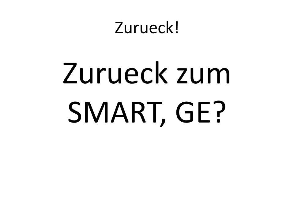 Zurueck! Zurueck zum SMART, GE