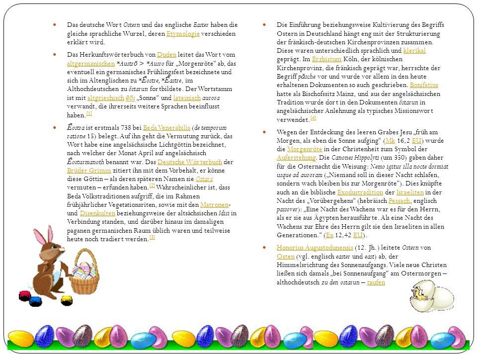 Das deutsche Wort Ostern und das englische Easter haben die gleiche sprachliche Wurzel, deren Etymologie verschieden erklärt wird.