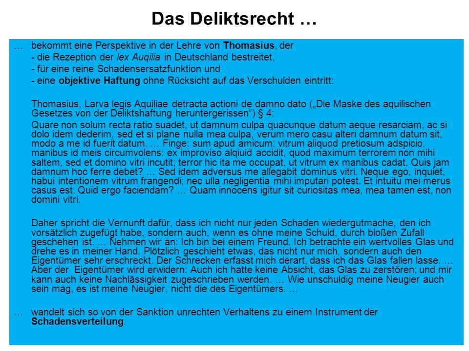 Das Deliktsrecht … … bekommt eine Perspektive in der Lehre von Thomasius, der. - die Rezeption der lex Auqilia in Deutschland bestreitet,
