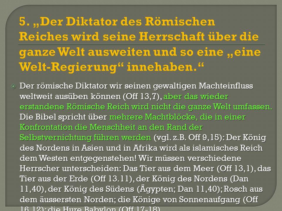 """5. """"Der Diktator des Römischen Reiches wird seine Herrschaft über die ganze Welt ausweiten und so eine """"eine Welt-Regierung innehaben."""