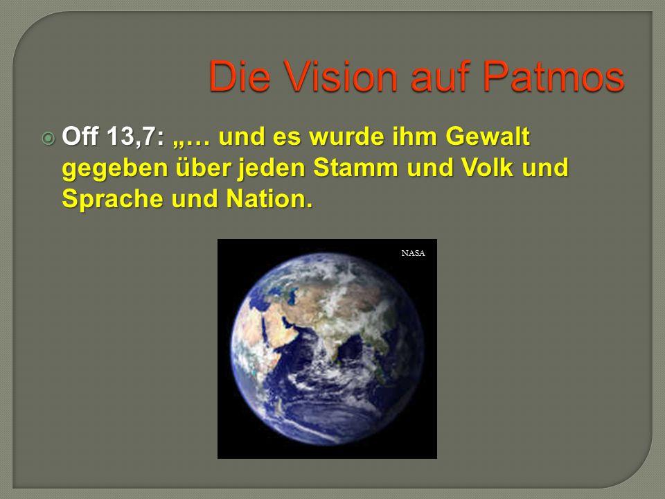 """Die Vision auf Patmos Off 13,7: """"… und es wurde ihm Gewalt gegeben über jeden Stamm und Volk und Sprache und Nation."""
