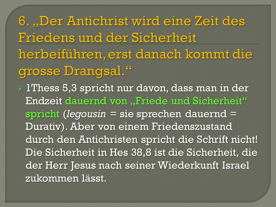 """6. """"Der Antichrist wird eine Zeit des Friedens und der Sicherheit herbeiführen, erst danach kommt die grosse Drangsal."""