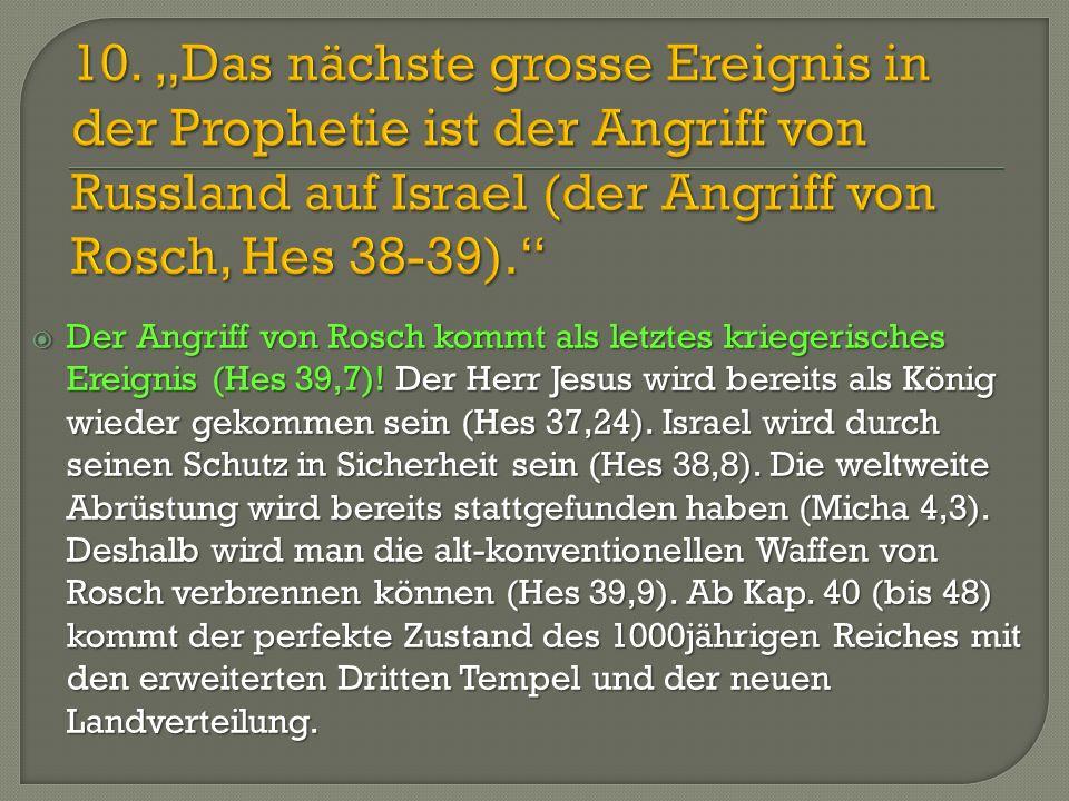 """10. """"Das nächste grosse Ereignis in der Prophetie ist der Angriff von Russland auf Israel (der Angriff von Rosch, Hes 38-39)."""