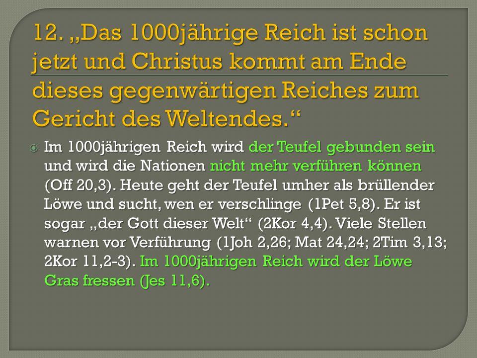 """12. """"Das 1000jährige Reich ist schon jetzt und Christus kommt am Ende dieses gegenwärtigen Reiches zum Gericht des Weltendes."""