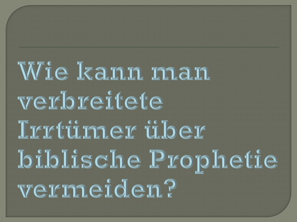 Wie kann man verbreitete Irrtümer über biblische Prophetie vermeiden