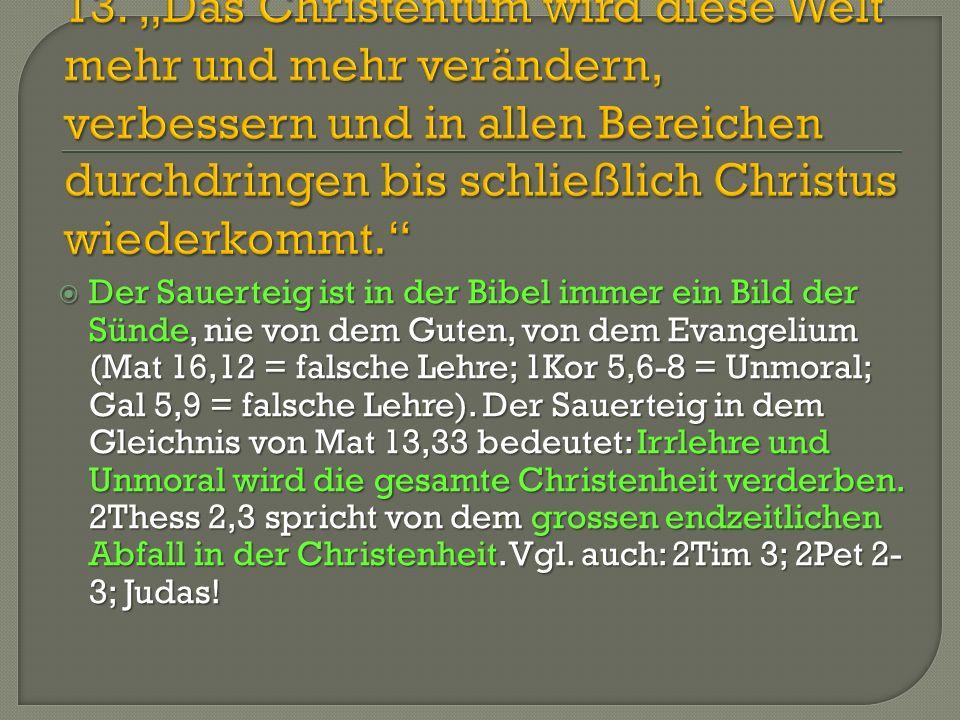 """13. """"Das Christentum wird diese Welt mehr und mehr verändern, verbessern und in allen Bereichen durchdringen bis schließlich Christus wiederkommt."""