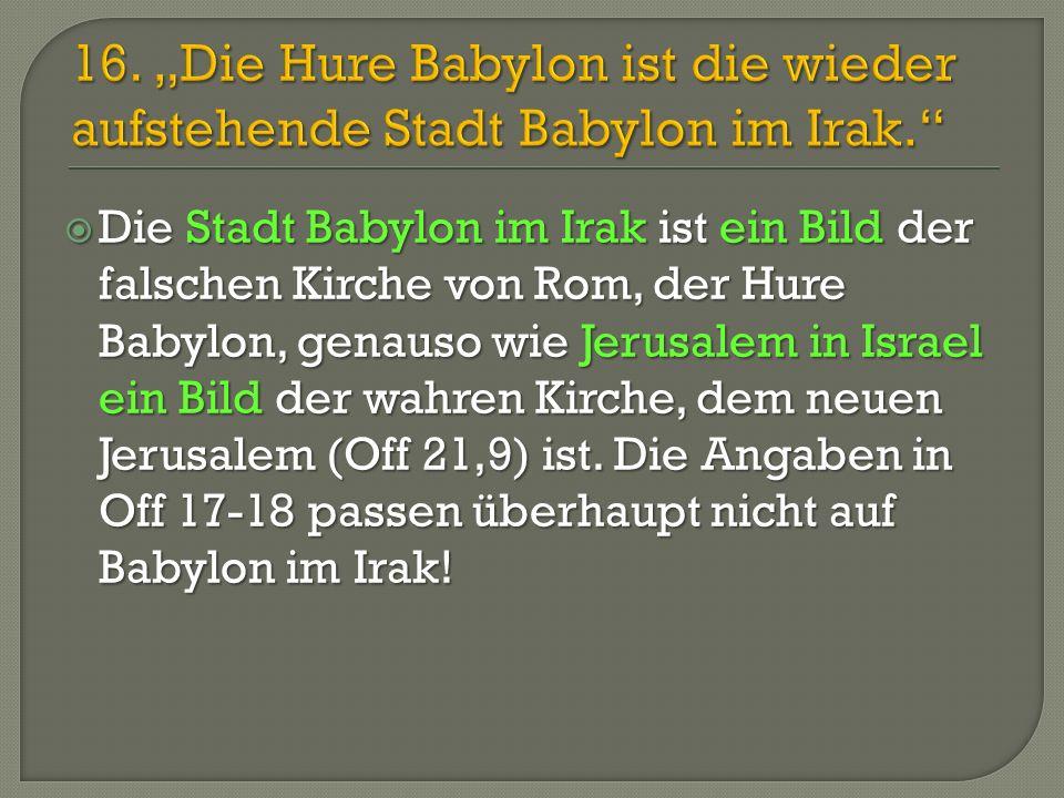 """16. """"Die Hure Babylon ist die wieder aufstehende Stadt Babylon im Irak"""