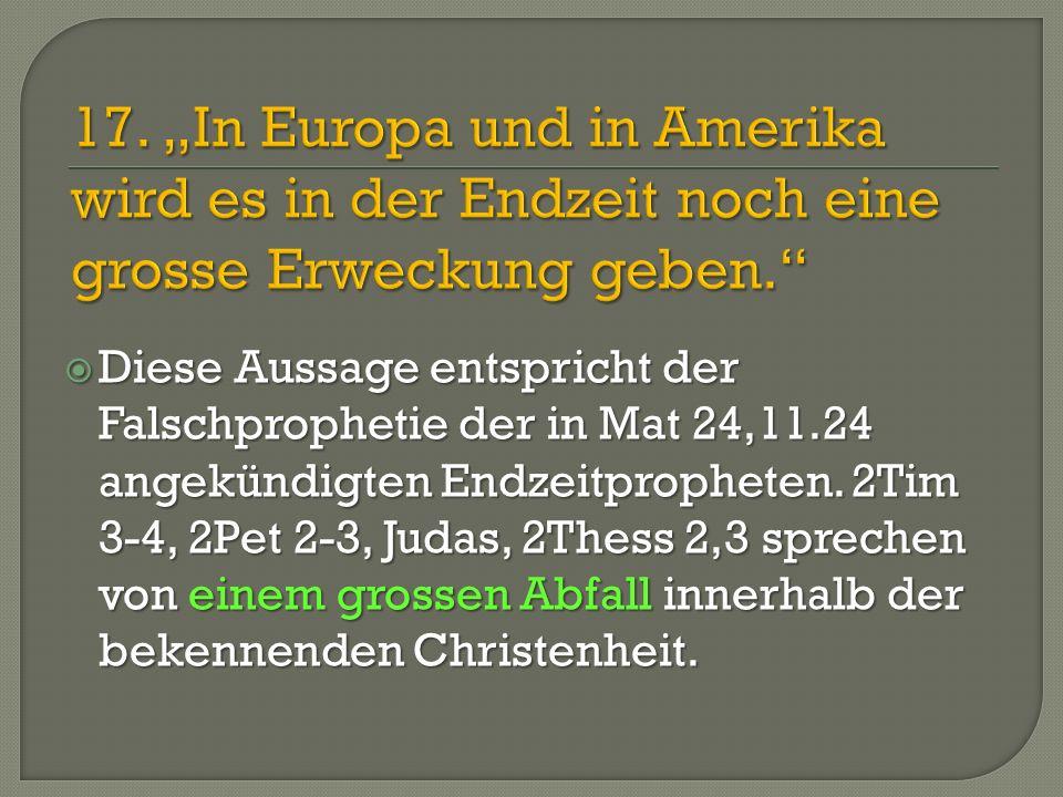 """17. """"In Europa und in Amerika wird es in der Endzeit noch eine grosse Erweckung geben."""