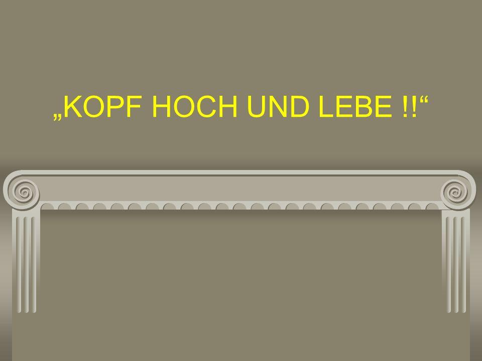 """""""KOPF HOCH UND LEBE !!"""