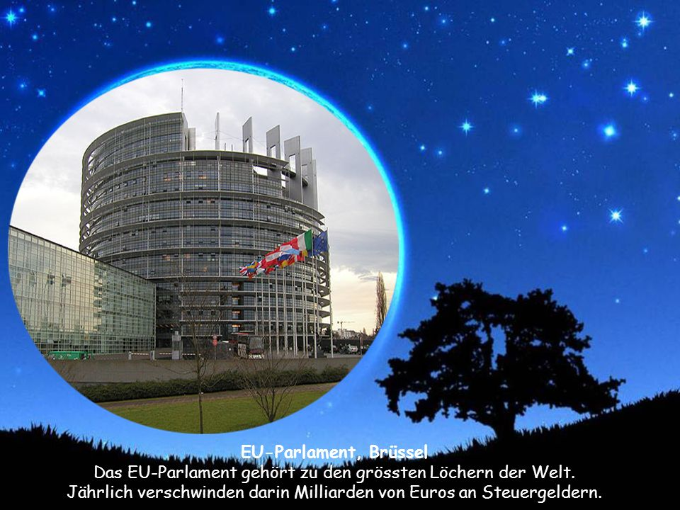 Das EU-Parlament gehört zu den grössten Löchern der Welt.