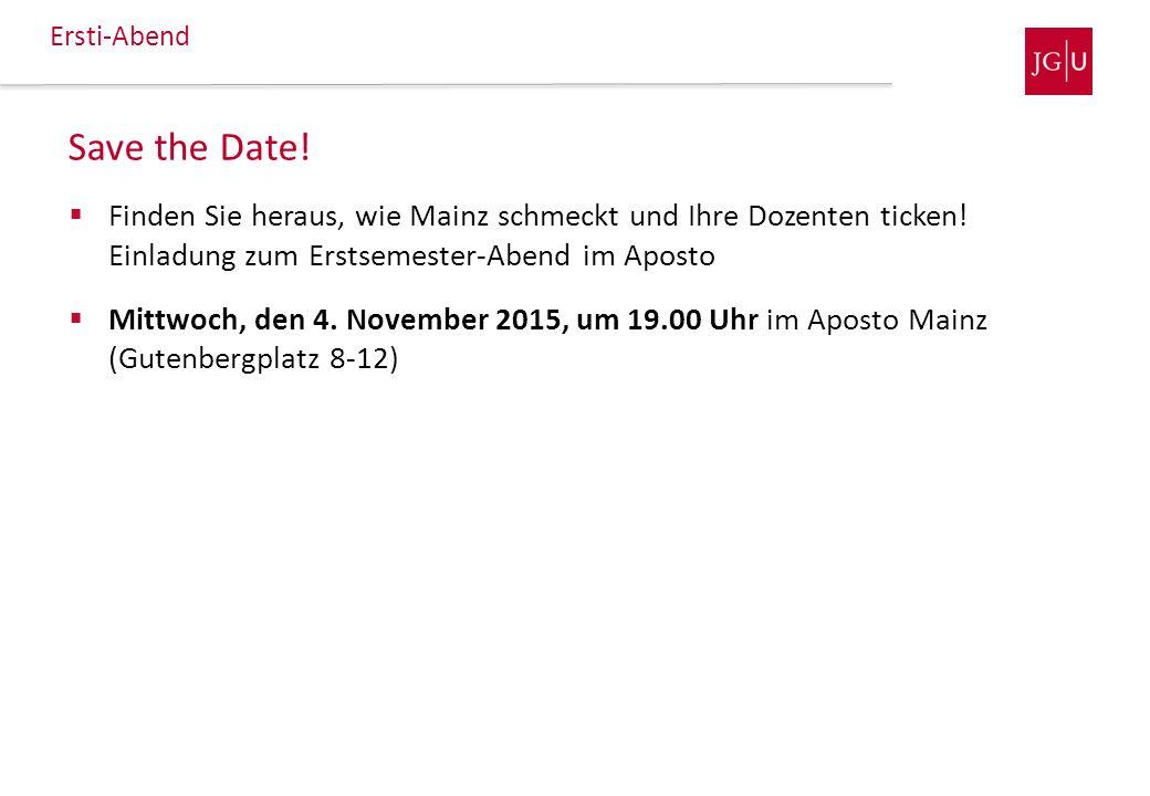 Ersti-Abend Save the Date! Finden Sie heraus, wie Mainz schmeckt und Ihre Dozenten ticken! Einladung zum Erstsemester-Abend im Aposto.