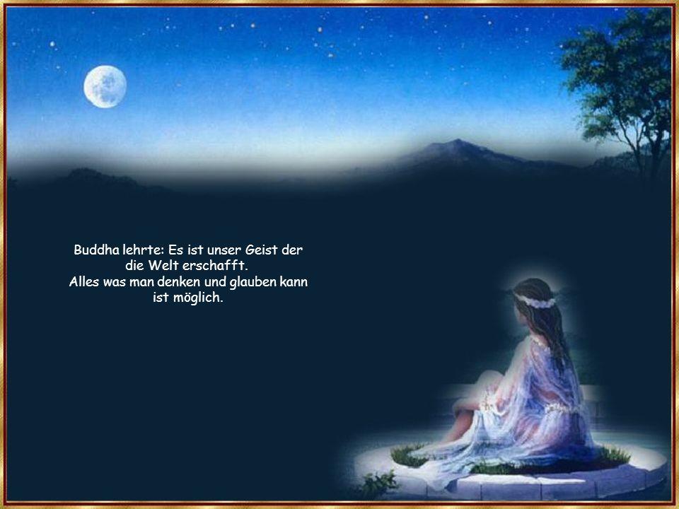 Buddha lehrte: Es ist unser Geist der