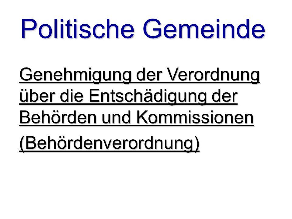 Politische Gemeinde Genehmigung der Verordnung über die Entschädigung der Behörden und Kommissionen.