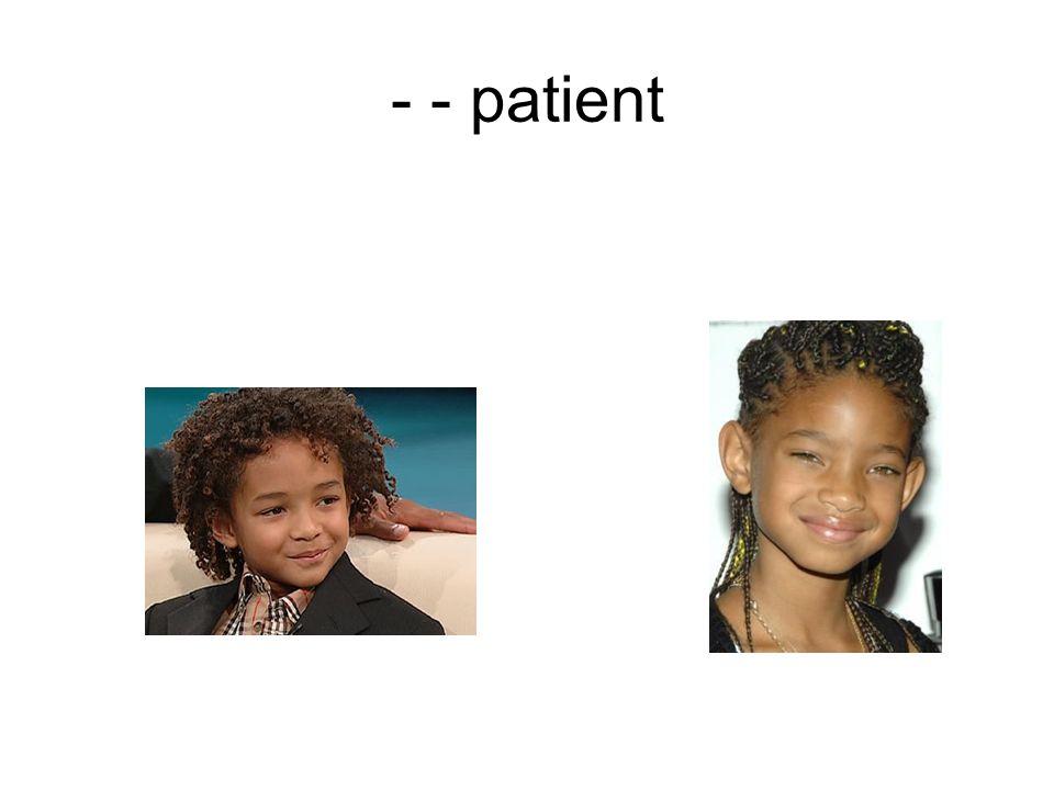 - - patient