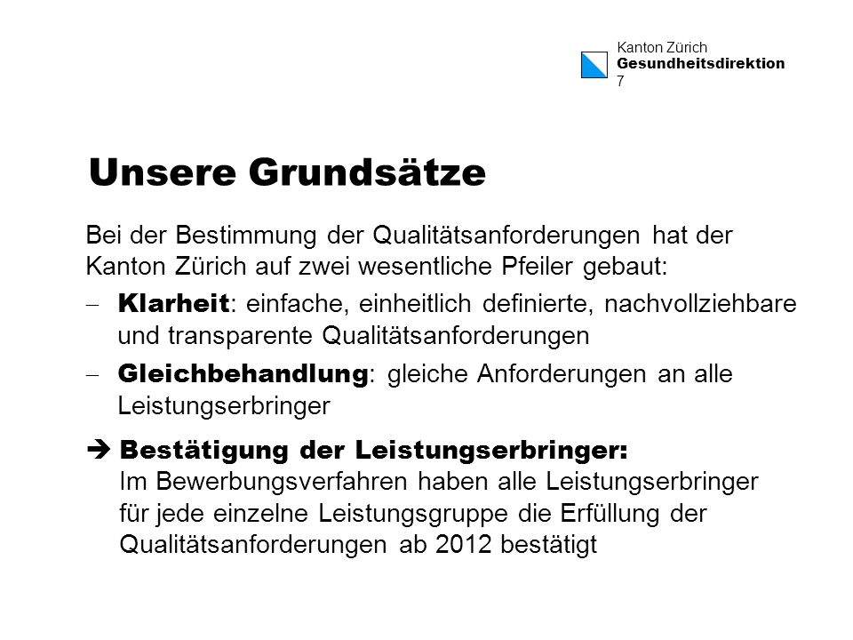 Unsere Grundsätze Bei der Bestimmung der Qualitätsanforderungen hat der Kanton Zürich auf zwei wesentliche Pfeiler gebaut: