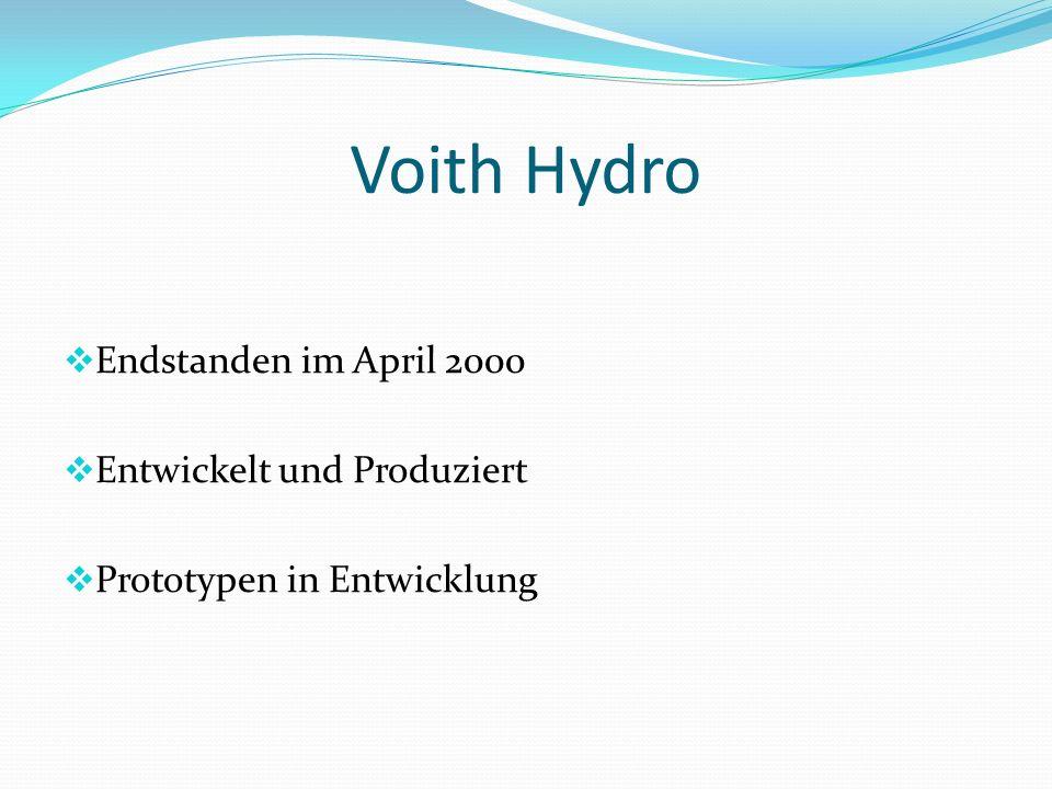 Voith Hydro Endstanden im April 2000 Entwickelt und Produziert