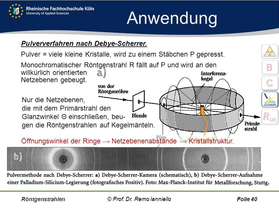 Anwendung 𝑅 ∞ B C Pulververfahren nach Debye-Scherrer.