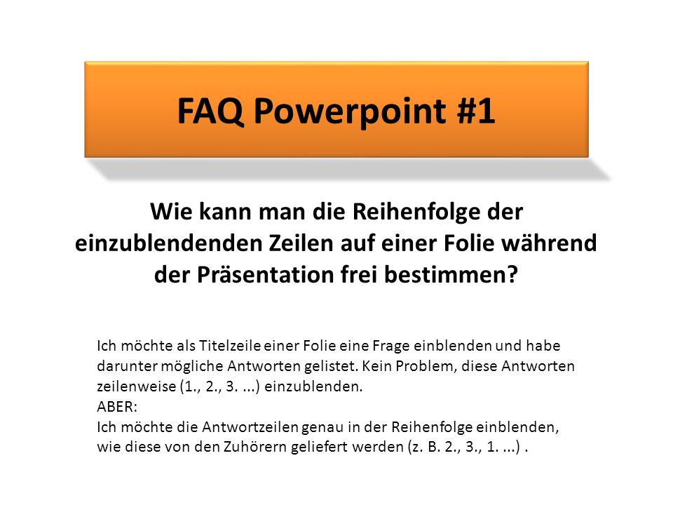 FAQ Powerpoint #1 Wie kann man die Reihenfolge der einzublendenden Zeilen auf einer Folie während der Präsentation frei bestimmen