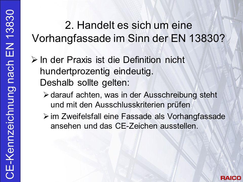 2. Handelt es sich um eine Vorhangfassade im Sinn der EN 13830