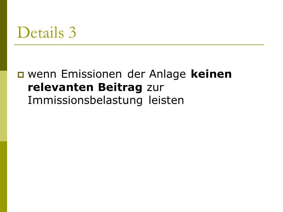 Details 3 wenn Emissionen der Anlage keinen relevanten Beitrag zur Immissionsbelastung leisten