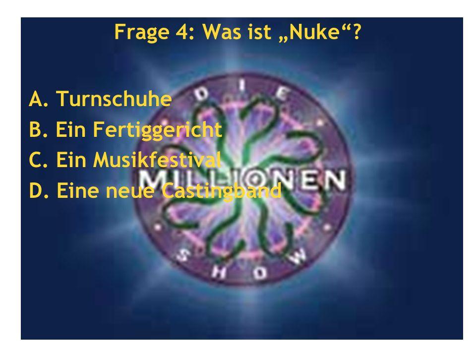 """Frage 4: Was ist """"Nuke . A. Turnschuhe. B. Ein Fertiggericht."""