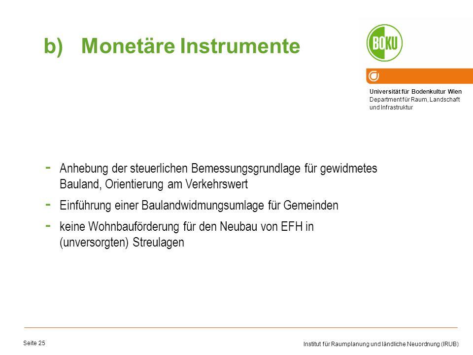Monetäre Instrumente Anhebung der steuerlichen Bemessungsgrundlage für gewidmetes Bauland, Orientierung am Verkehrswert.
