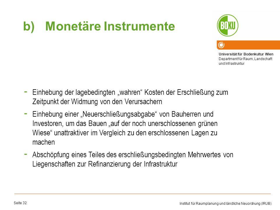 """Monetäre InstrumenteEinhebung der lagebedingten """"wahren Kosten der Erschließung zum Zeitpunkt der Widmung von den Verursachern."""