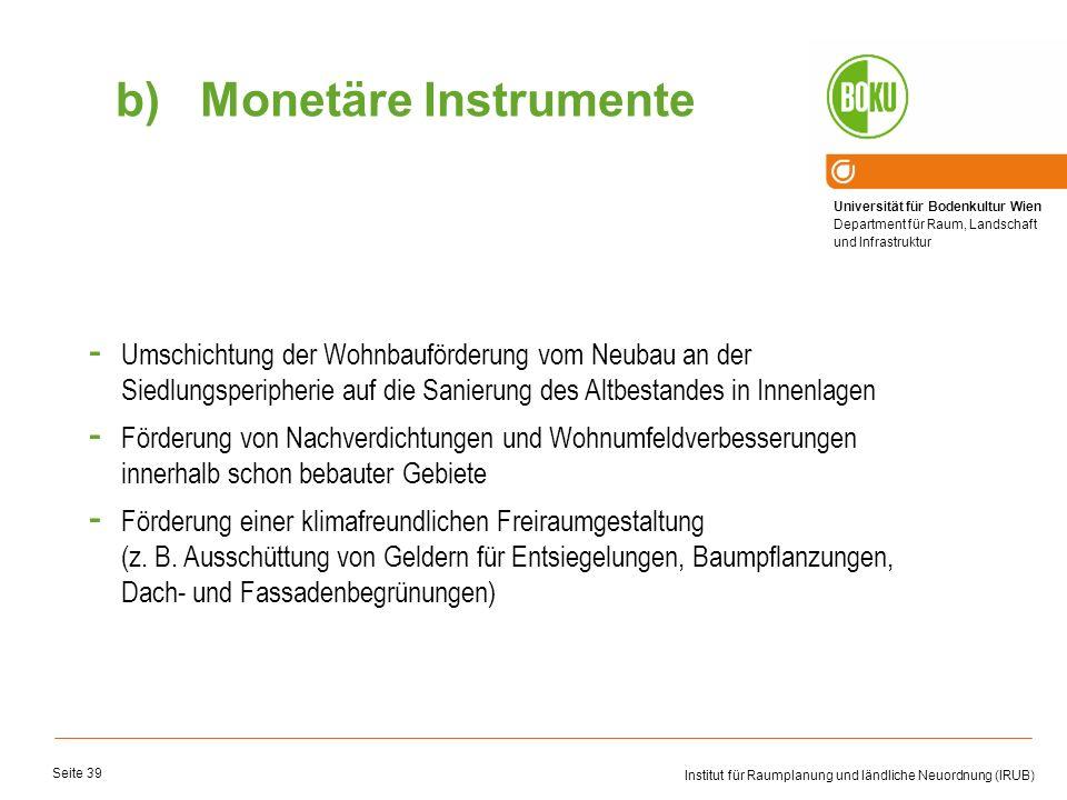 Monetäre InstrumenteUmschichtung der Wohnbauförderung vom Neubau an der Siedlungsperipherie auf die Sanierung des Altbestandes in Innenlagen.
