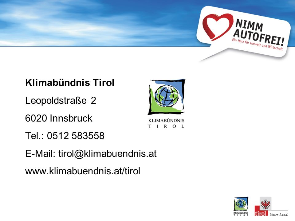 Klimabündnis Tirol Leopoldstraße 2. 6020 Innsbruck. Tel.: 0512 583558. E-Mail: tirol@klimabuendnis.at.