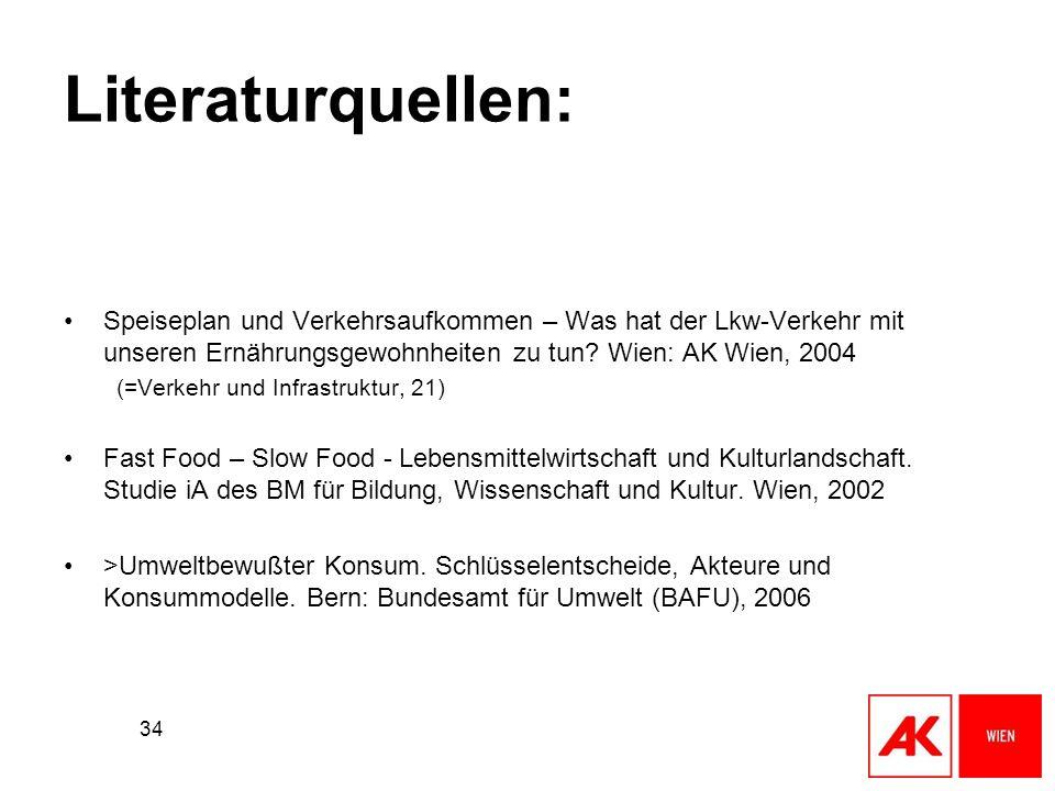 Literaturquellen: Speiseplan und Verkehrsaufkommen – Was hat der Lkw-Verkehr mit unseren Ernährungsgewohnheiten zu tun Wien: AK Wien, 2004.