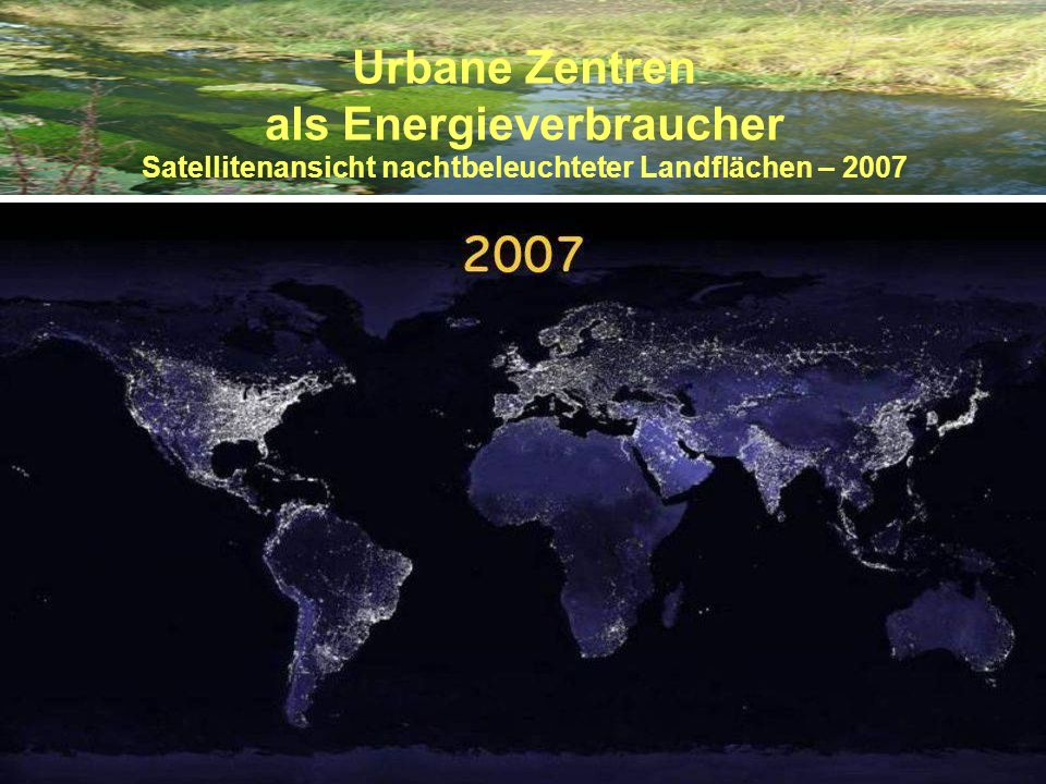 Urbane Zentren als Energieverbraucher Satellitenansicht nachtbeleuchteter Landflächen – 2007