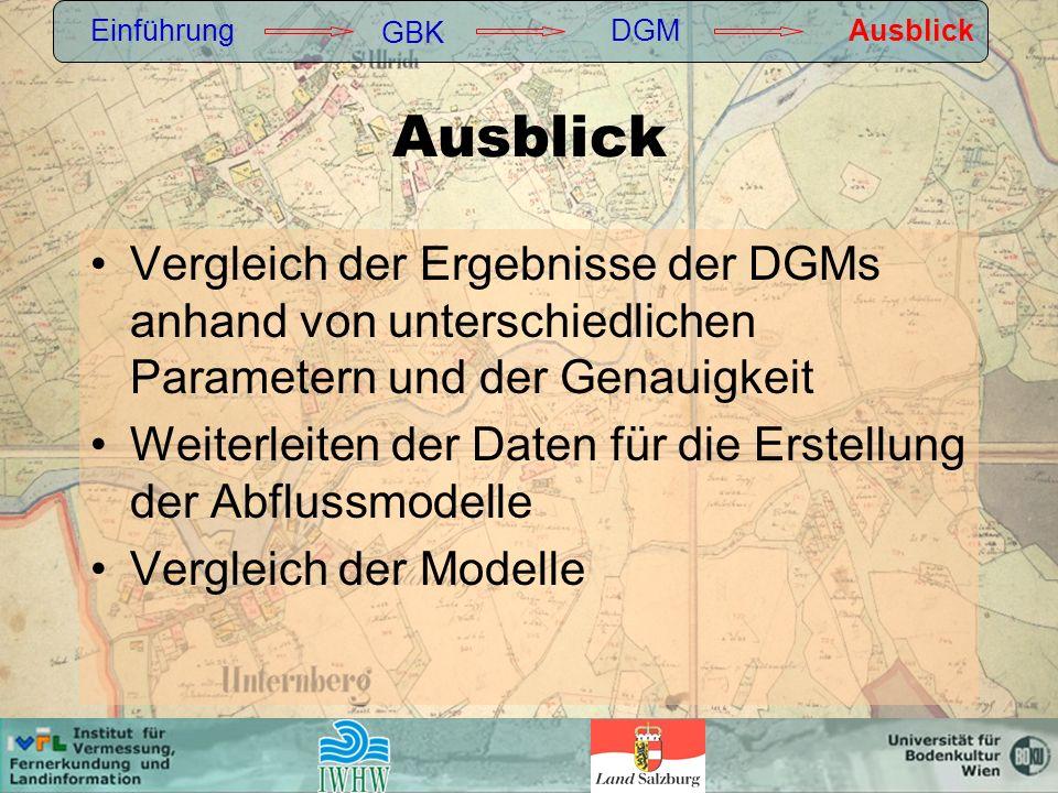 Einführung GBK. DGM. Ausblick. Ausblick. Vergleich der Ergebnisse der DGMs anhand von unterschiedlichen Parametern und der Genauigkeit.