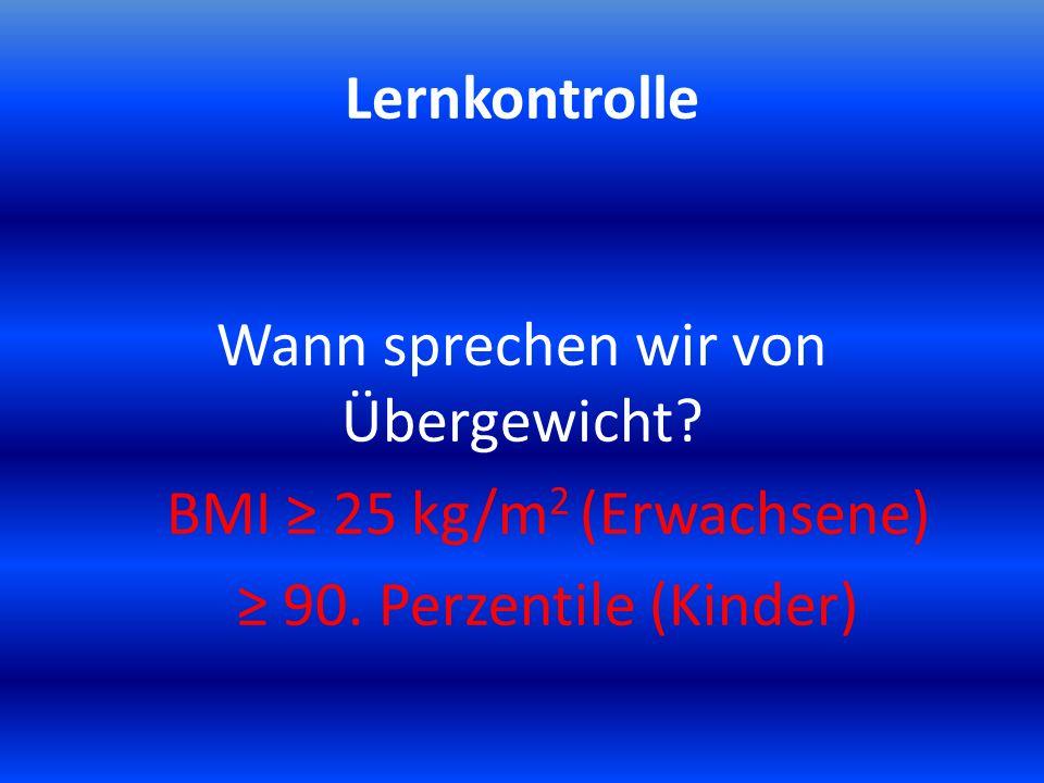 Wann sprechen wir von Übergewicht BMI ≥ 25 kg/m2 (Erwachsene)