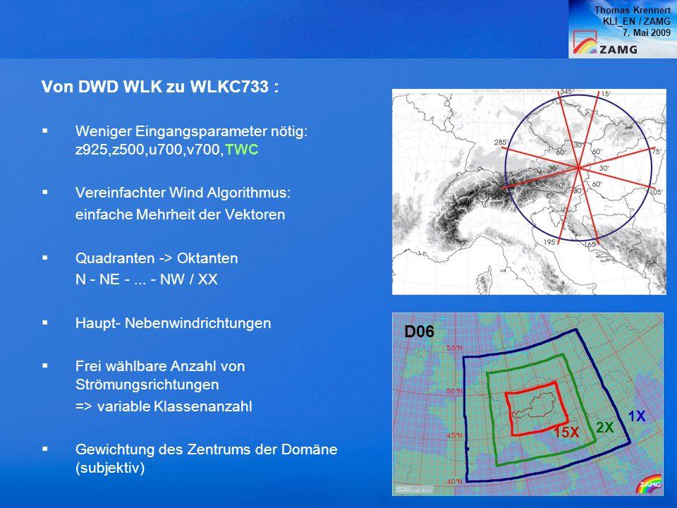 Thomas Krennert KLI_EN / ZAMG. 7. Mai 2009. Von DWD WLK zu WLKC733 : Weniger Eingangsparameter nötig: z925,z500,u700,v700,TWC.