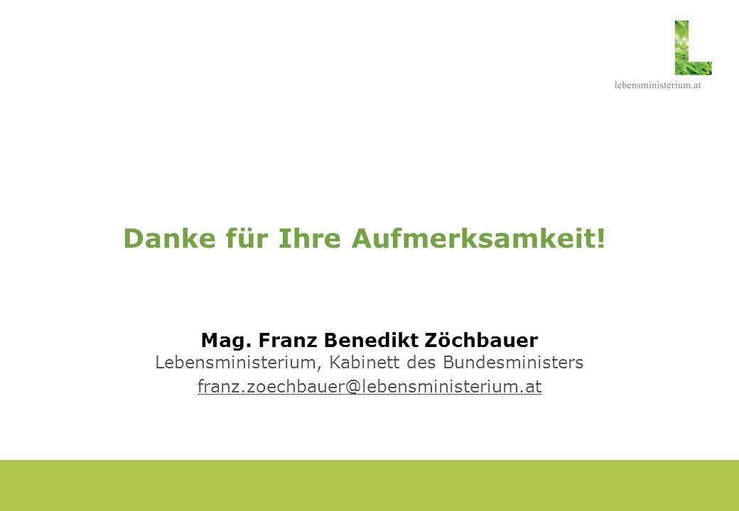 Danke für Ihre Aufmerksamkeit! Mag. Franz Benedikt Zöchbauer