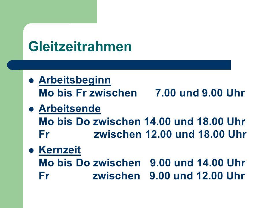 Gleitzeitrahmen Arbeitsbeginn Mo bis Fr zwischen 7.00 und 9.00 Uhr