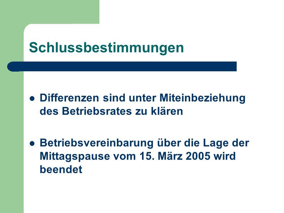 Schlussbestimmungen Differenzen sind unter Miteinbeziehung des Betriebsrates zu klären.