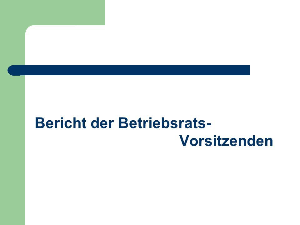Bericht der Betriebsrats- Vorsitzenden