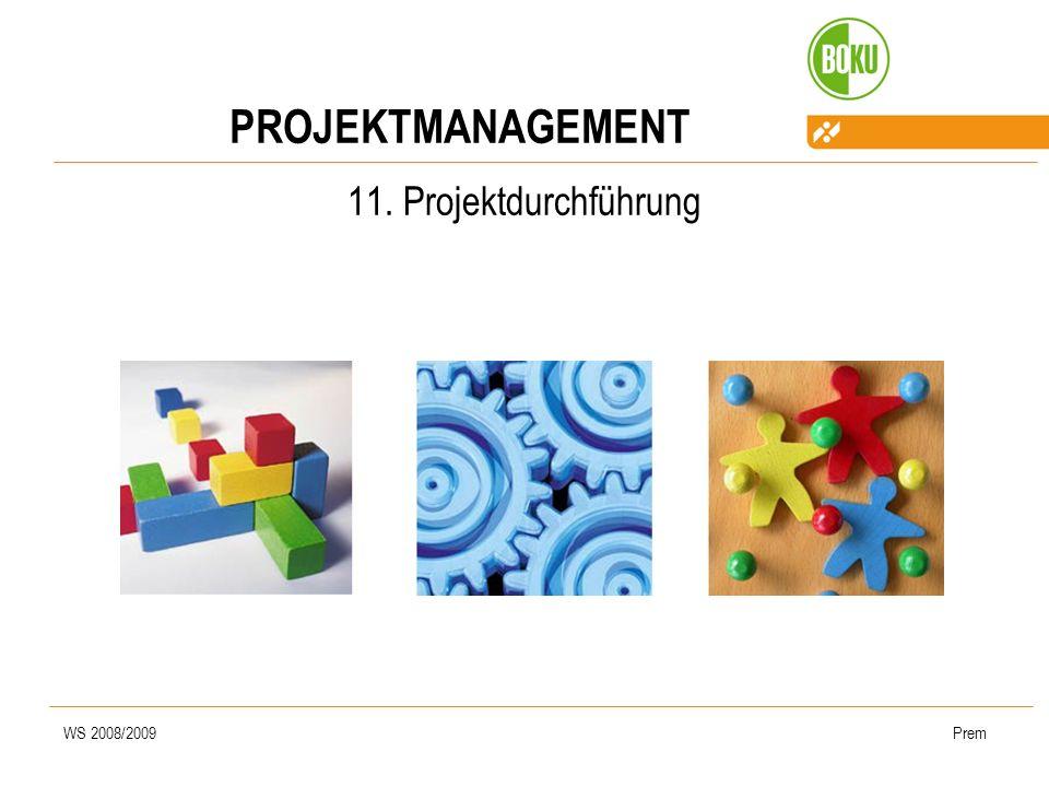PROJEKTMANAGEMENT 11. Projektdurchführung WS 2008/2009 Prem