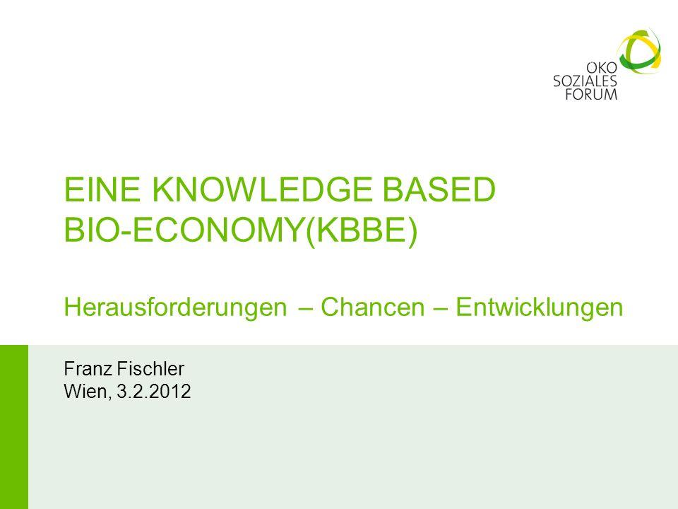 EINE KNOWLEDGE BASED BIO-ECONOMY(KBBE) Herausforderungen – Chancen – Entwicklungen
