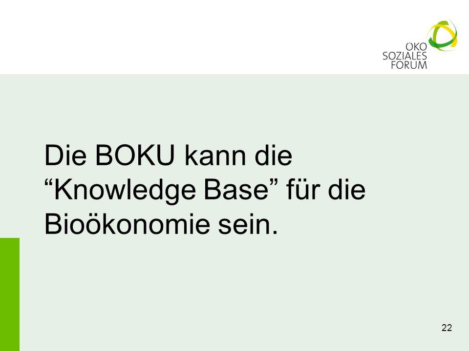 Die BOKU kann die Knowledge Base für die Bioökonomie sein.