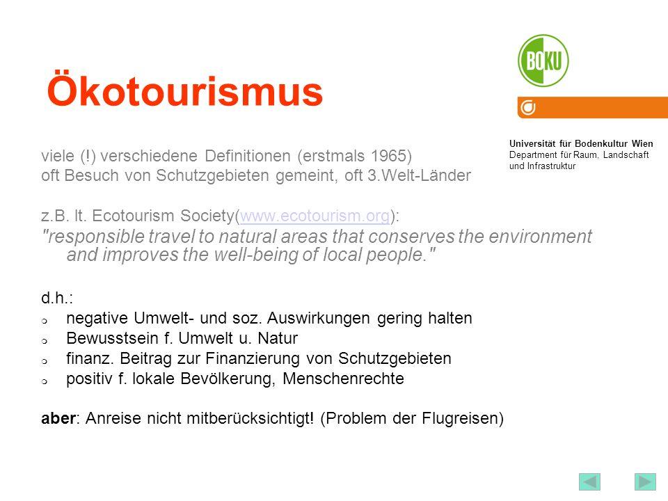 Ökotourismus viele (!) verschiedene Definitionen (erstmals 1965) oft Besuch von Schutzgebieten gemeint, oft 3.Welt-Länder.