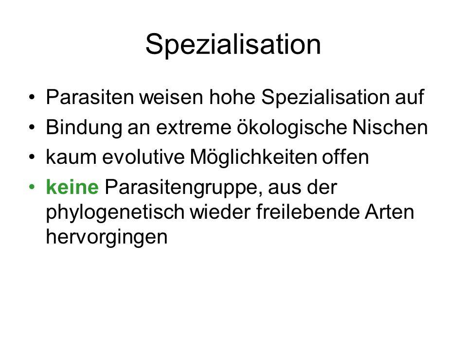 Spezialisation Parasiten weisen hohe Spezialisation auf