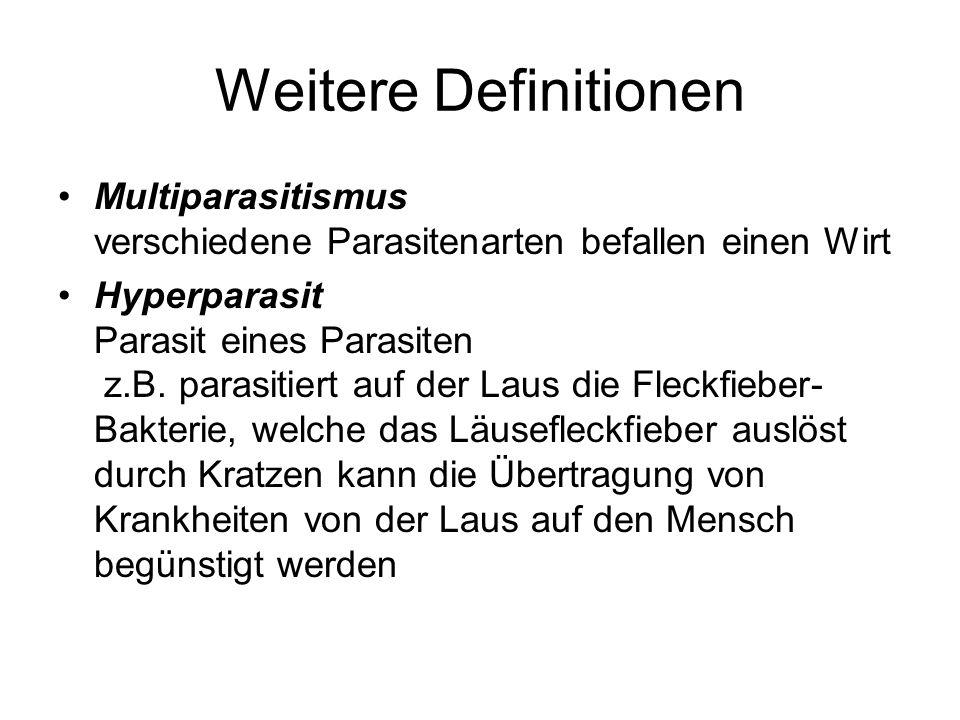 Weitere Definitionen Multiparasitismus verschiedene Parasitenarten befallen einen Wirt.
