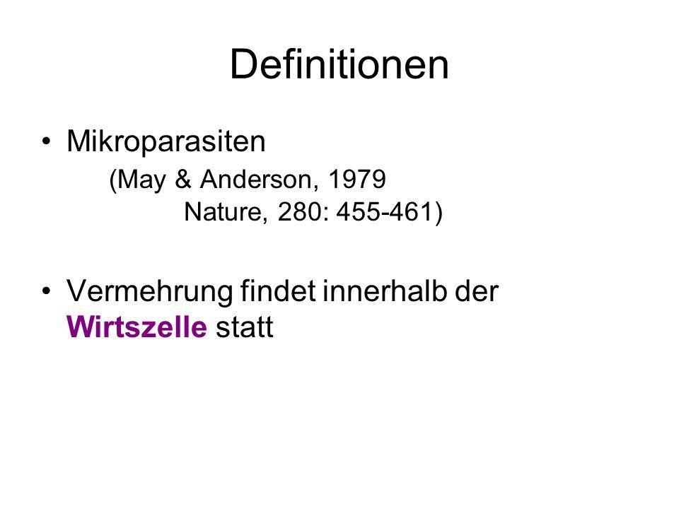 Definitionen Mikroparasiten (May & Anderson, 1979 Nature, 280: 455-461) Vermehrung findet innerhalb der Wirtszelle statt.