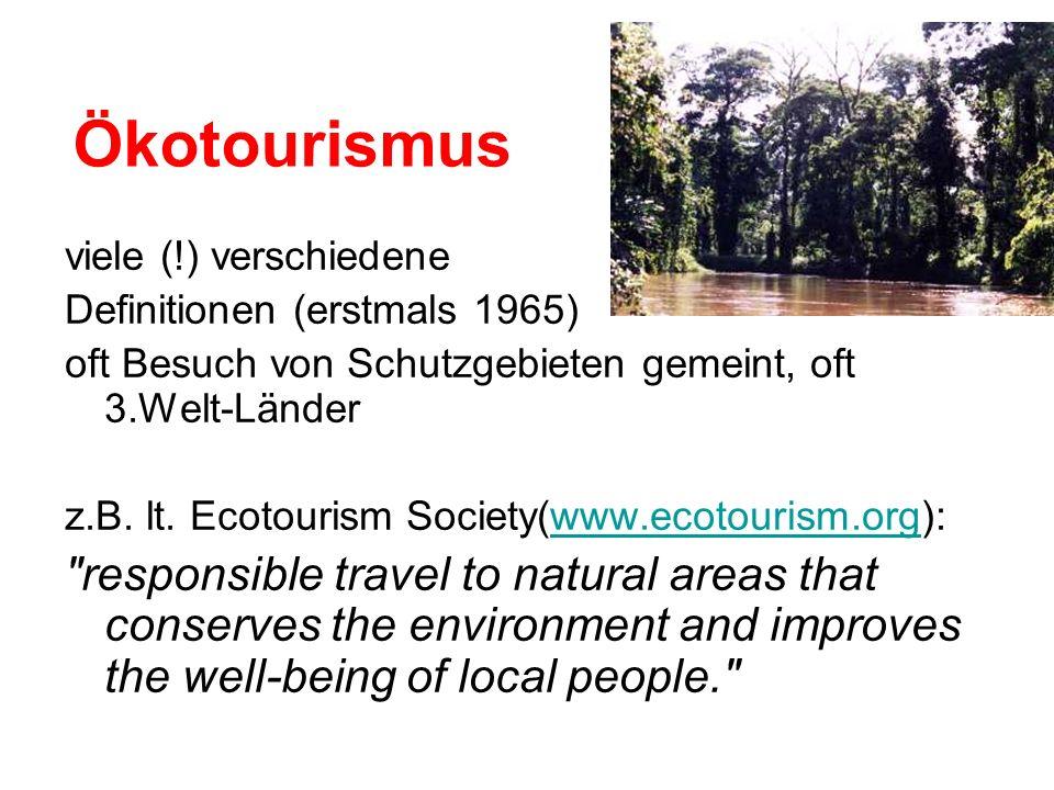 Ökotourismus viele (!) verschiedene. Definitionen (erstmals 1965) oft Besuch von Schutzgebieten gemeint, oft 3.Welt-Länder.