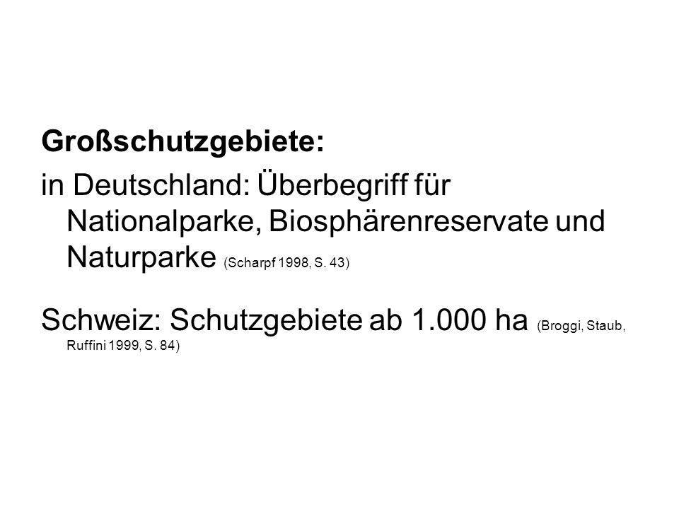 Großschutzgebiete: in Deutschland: Überbegriff für Nationalparke, Biosphärenreservate und Naturparke (Scharpf 1998, S. 43)
